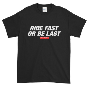 Ride Fast or be Last