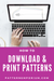 Access, Download & Print Your Patterns