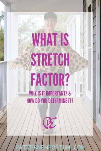 what is stretch factor? Pattern Emporium