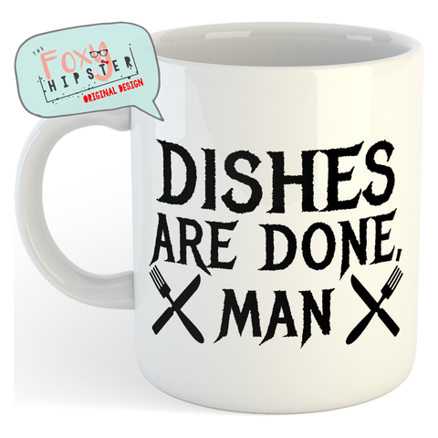 Dishes Are Done Man 11oz coffee mug