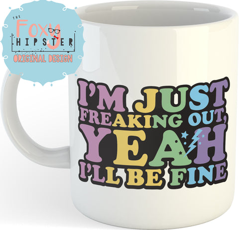 I'm Just Freaking Out Yeah I'll Be Fine  11oz coffee mug