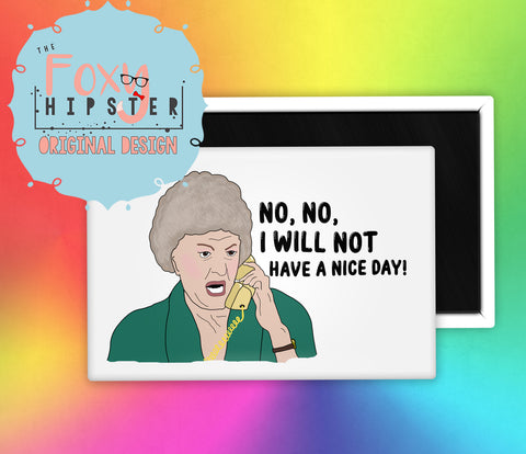 Dorthy Golden Girls I Will Not Have A Nice Day Fridge Magnet