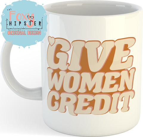 Give Women Credit Feminist  11oz coffee mug