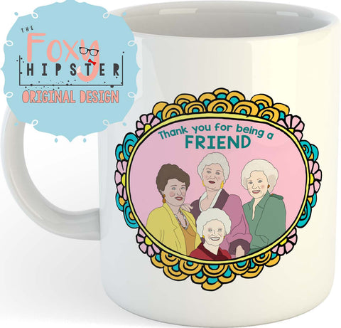 The Golden Girls 11oz coffee mug Thank You For Being A Friend