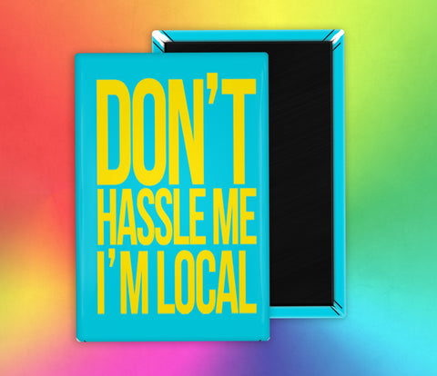Don't Hassle Me I'm Local What About Bob Fridge Magnet