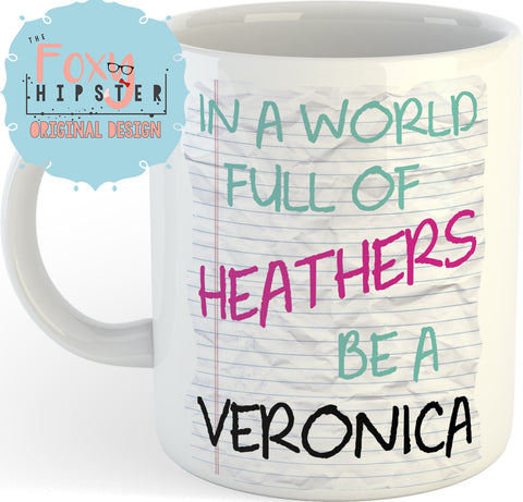 Heathers Inspired 11oz coffee mug In A World Full of Heathers be a Veronica