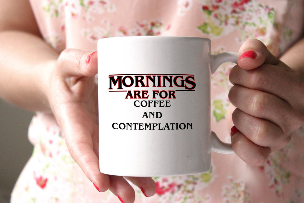 Stranger Things Inspired 11oz coffee mug Mornings Are For Coffee and Contemplation