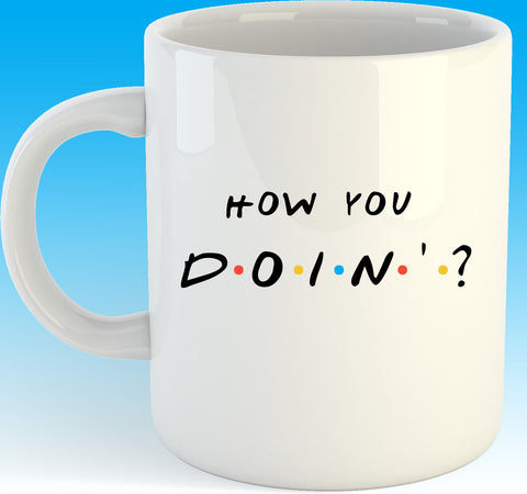 How you Doin'?  11oz coffee mug