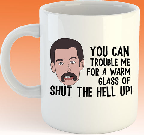 You Can Trouble Me For A Warm Glass Of Shut The Hell up 11oz coffee mug