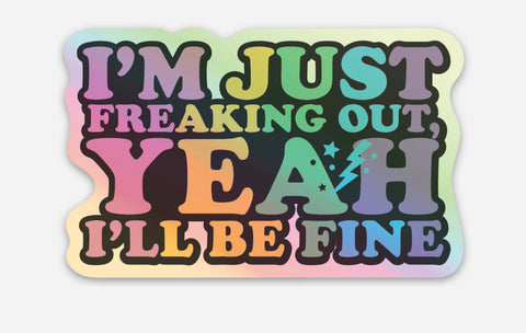 I'm Just Freaking Out Yeah I'll Be Fine Holographic Vinyl Sticker