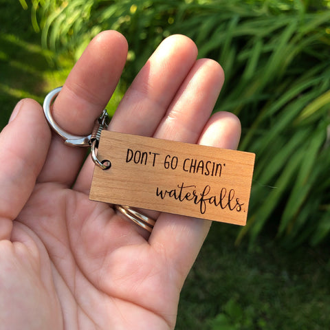 Don't go chasing waterfalls Keychain