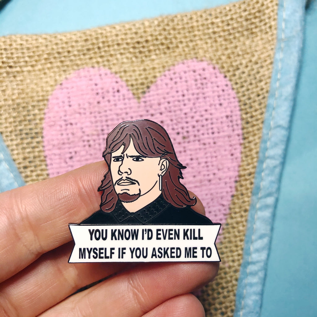 "Keefe ""You know I'd even kill myself for you"" Enamel Pin"