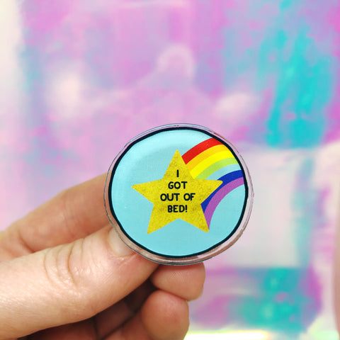 I Got Out of Bed Acrylic Pin