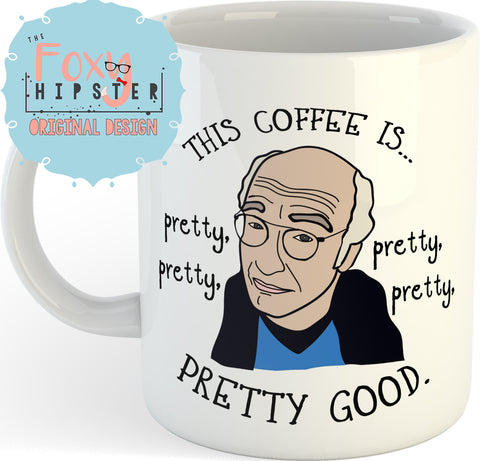 Larry David Pretty Good  11oz coffee mug