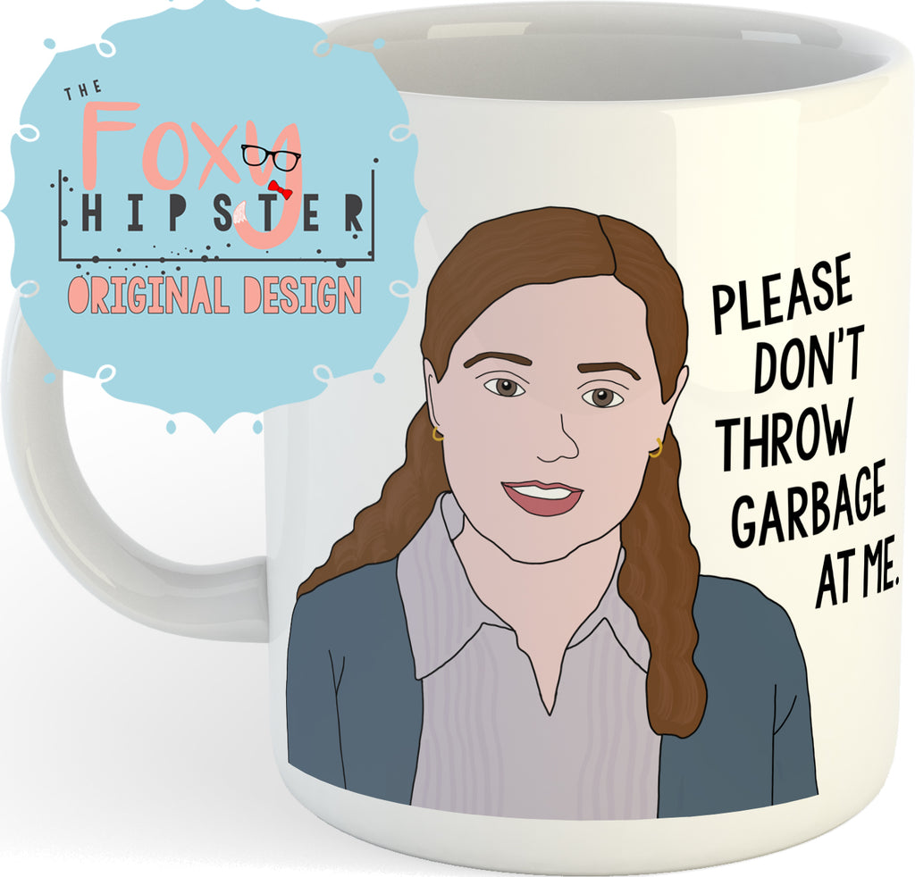 Pam Beesly Please Don't Throw Garbage At Me  11oz Coffee Mug The Office