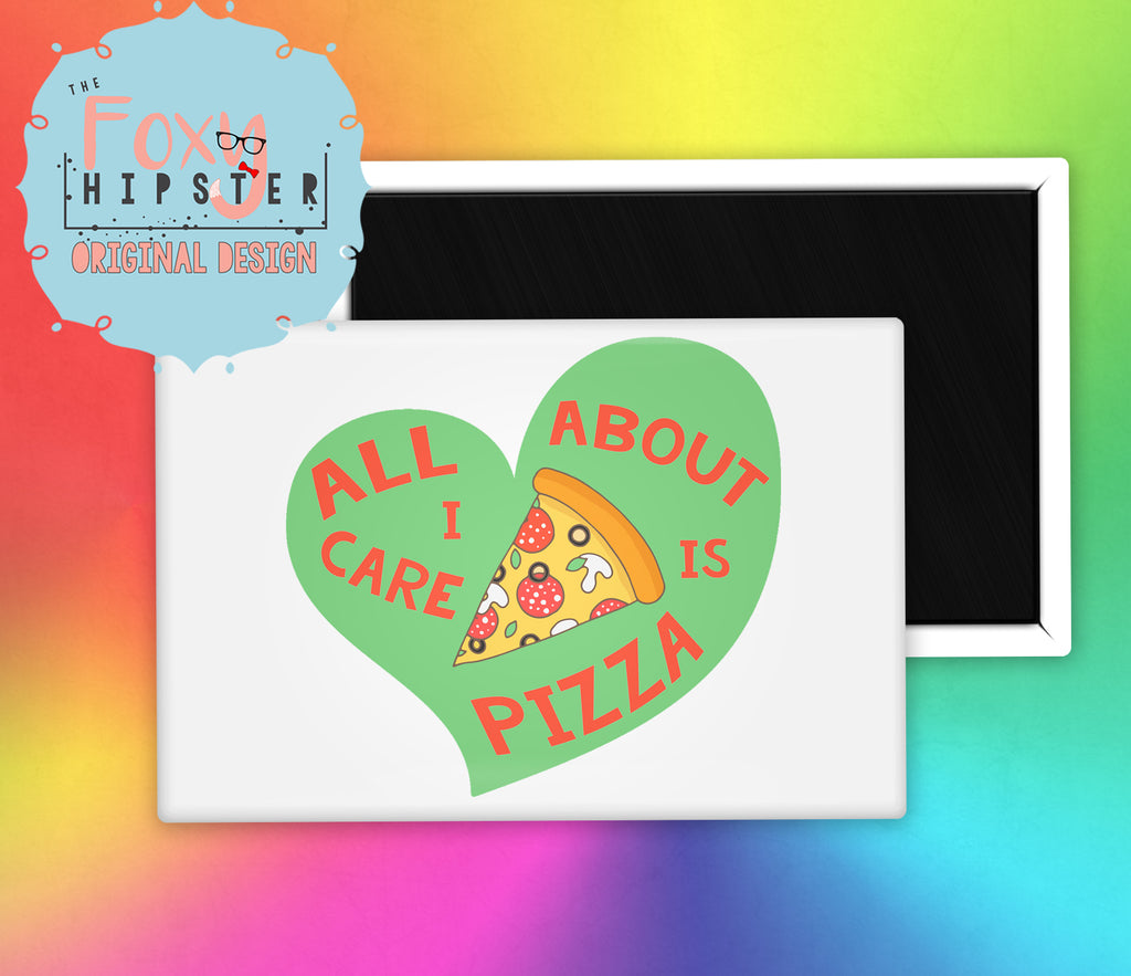 All I Care About is Pizza Fridge Magnet