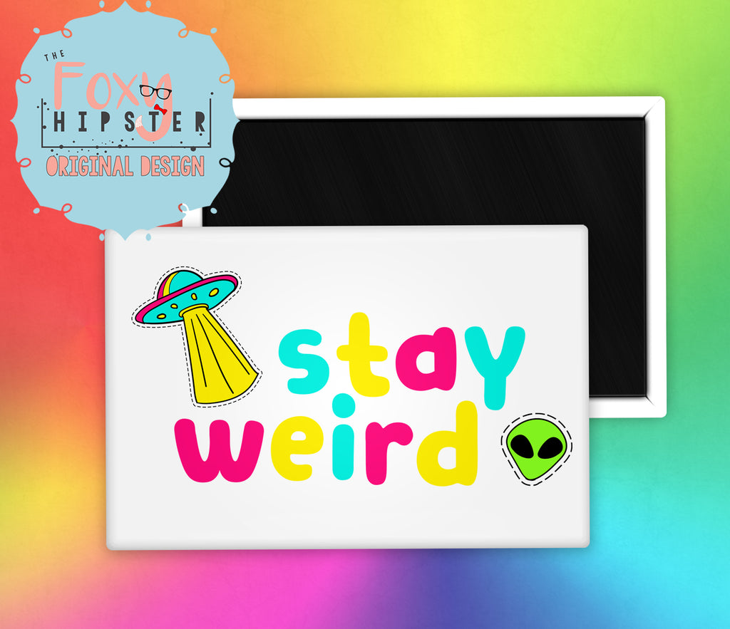 Stay Weird Fridge Magnet