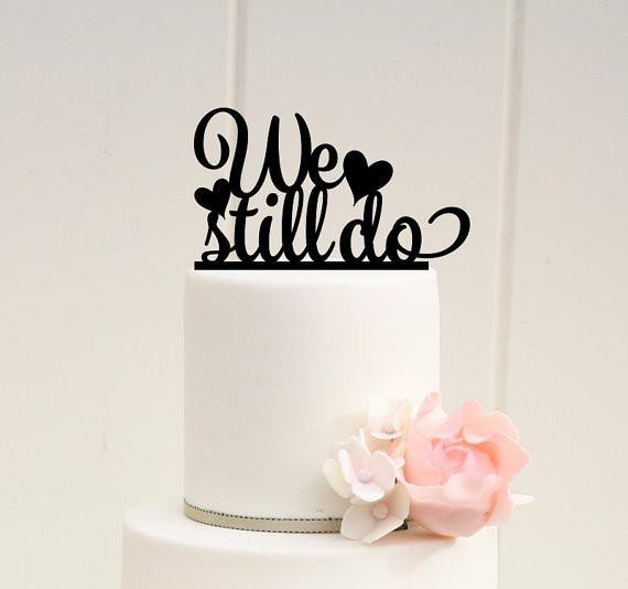 Cake Topper for Wedding Anniversary Engagement (Romantic We Still Do)