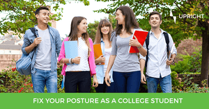 How To Improve Your Posture as a College Student