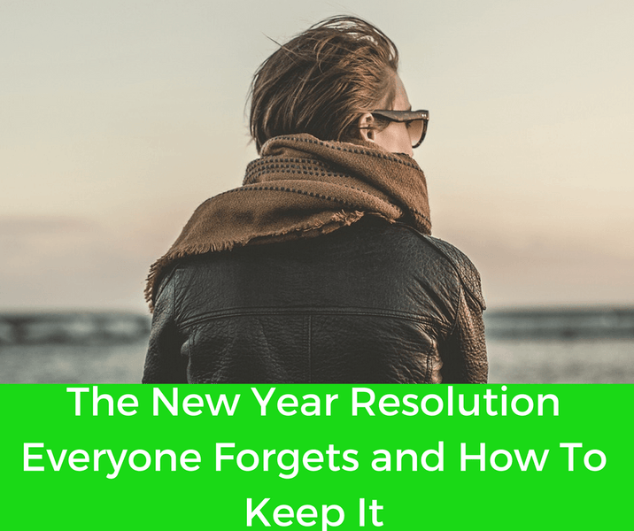 The New Year Resolution Everyone Forgets and How To Keep It