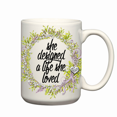 She Designed A Life She Loved - 15 oz Porcelain Mug