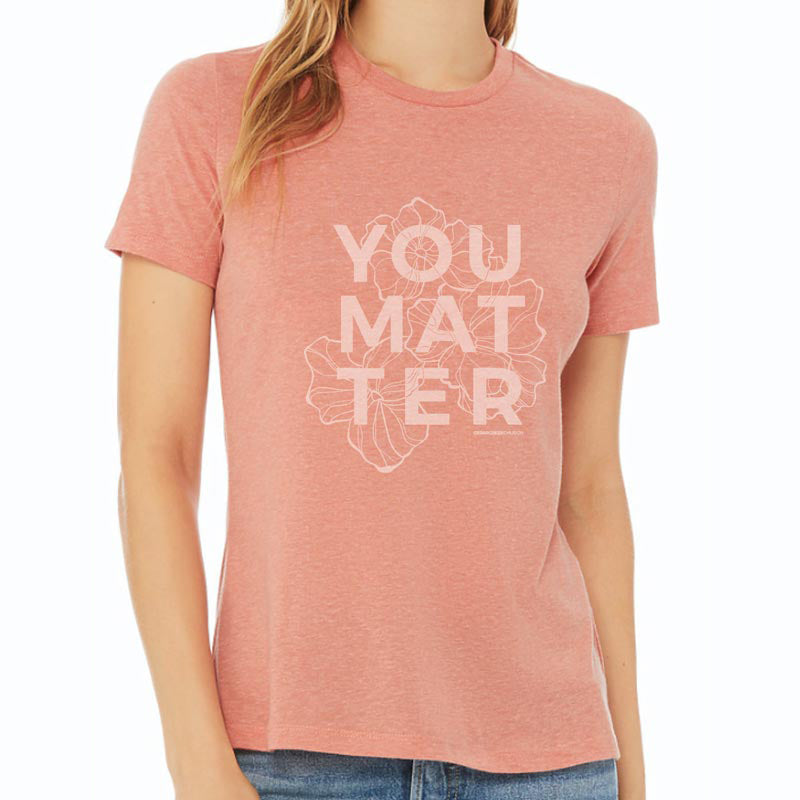Mother's Day You Matter T-Shirt - LIMITED TIME