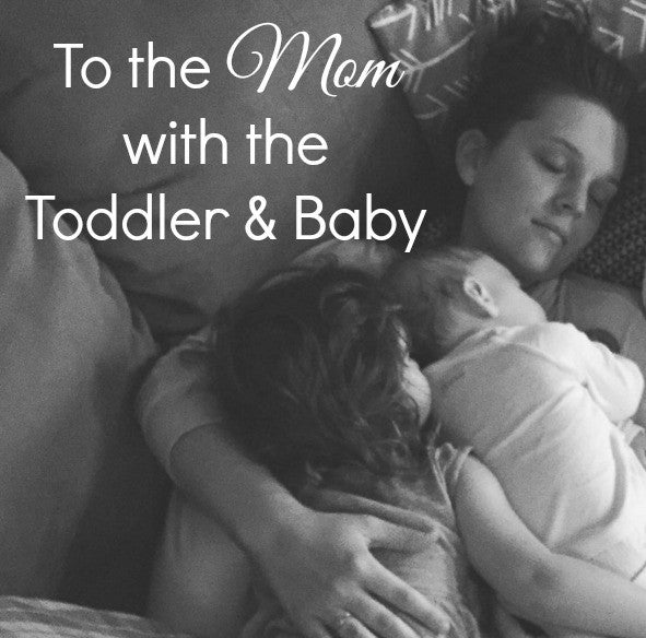 To The Mom With the Toddler and the Baby
