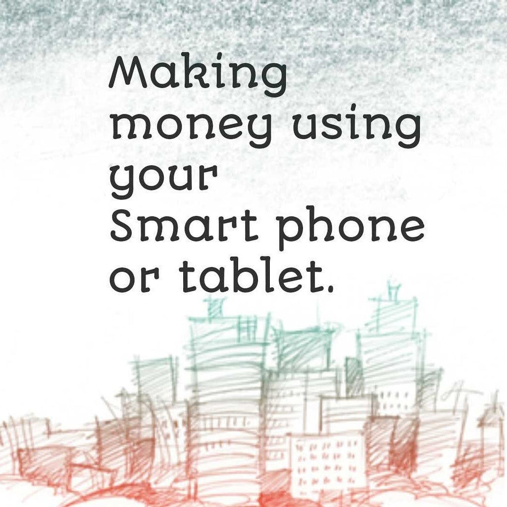 Ways to earn money using your smart phone or tablet