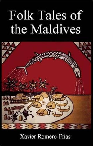 Folk Tales of the Maldives by Xavier Romero-Frias
