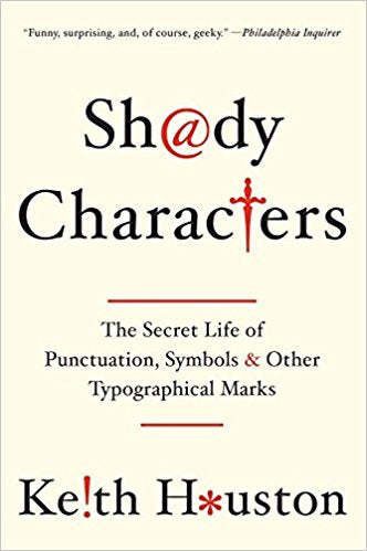Shady Characters: The Secret Life of Punctuation, Symbols, and Other Typographical Marks by Keith Houston