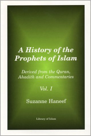 A History of the Prophets of Islam by Suzanne Haneef (Two Volumes)