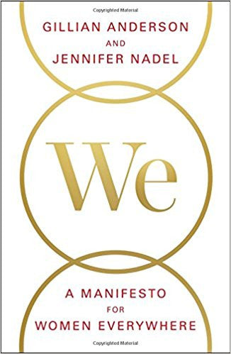 We: A Manifesto for Women Everywhere by Gillian Anderson and Jennifer Nadel