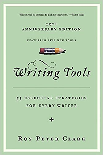 Writing Tools: 55 Essential Strategies for Every Writer by Roy Peter Clark