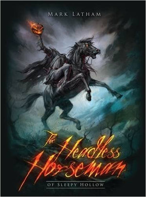 The Headless Horseman of Sleepy Hollow by Mark Latham