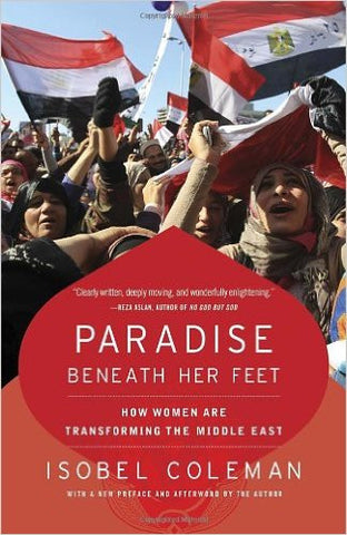 Paradise Beneath Her Feet: How Women Are Transforming the Middle East by Isobel Coleman