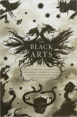 The Black Arts: A Concise History of Witchcraft, Demonology, Astrology, and Other Mystical Practices Throughout the Ages by Richard Cavendish
