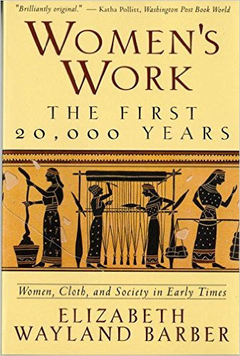 Women's Work: The First 20,000 Years - Women, Cloth, and Society in Early Times by Elizabeth Wayland Barber