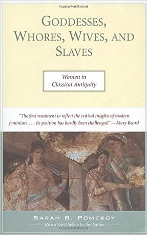 Goddesses, Whores, Wives, and Slaves: Women in Classical Antiquity by Sarah Pomeroy