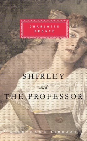 Shirley and The Professor by Charlotte Brontë