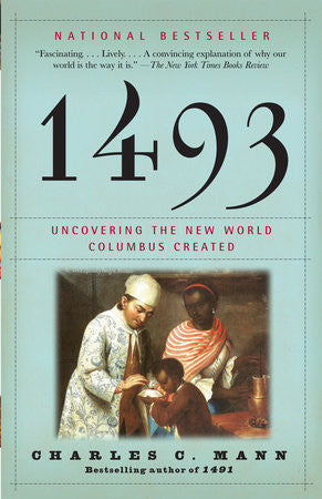 1493: Uncovering the New World Columbus Created by Charles C. Mann