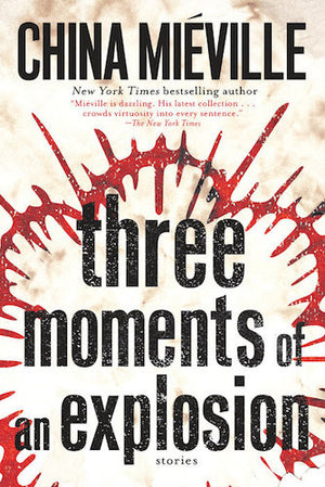 Three Moments of an Explosion by Chine Mieville