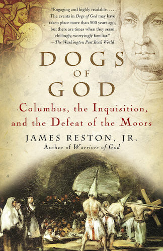 Dogs of God: Columbus, the Inquisition, and The Defeat of the Moors by James Reston, Jr.