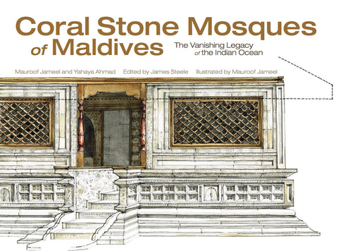 Coral Stone Mosques of Maldives: The Vanishing Legacy of the Indian Ocean by Mauroof Jameel and Yahya Ahmad