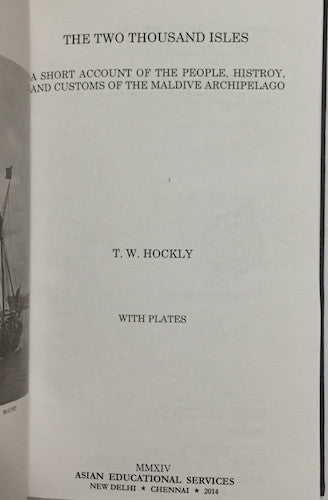 The Two Thousand Isles: A Short Account of the People, History and Customs of the Maldive Archipelago by T. W. Hockly