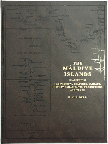 The Maldive Islands: An Account of the Physical Features, Climate, History, Inhabitants, Production and Trade by H. C. P. Bell
