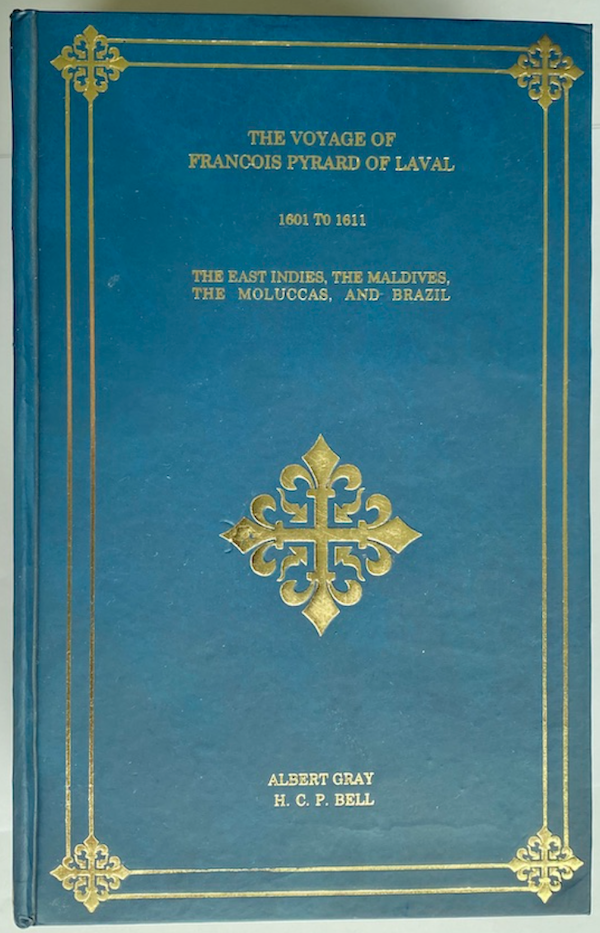 The Voyage of François Pyrard of Laval: To the East Indies, the Maldives, the Moluccas, and Brazil (Complete Set of 3 Volumes)