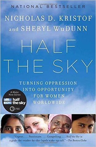 Half the Sky: Turning Oppression into Opportunity for Women Worldwide by Nicholas D. Kristof and Sheryl WuDunn