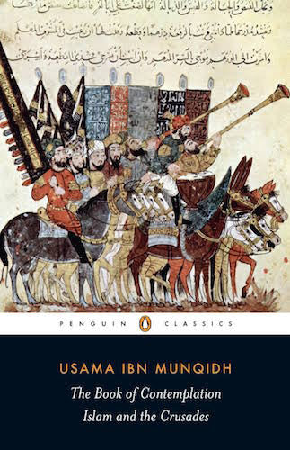 The Book of Contemplation: Islam and The Crusades by Usama Ibn Munqidh