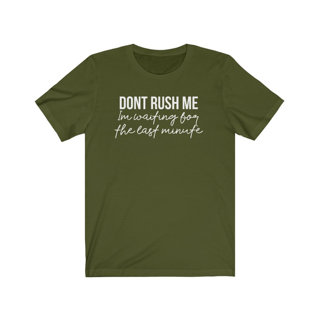 Don't Rush Me... Unisex Jersey Short Sleeve Tee
