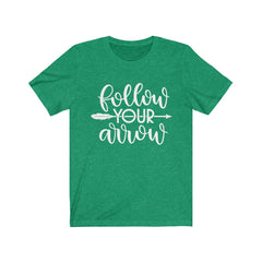Follow Your Arrow Unisex Jersey Short Sleeve Tee